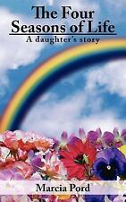 The Four Seasons of Life : A daughter's Story by Marcia Pord (2006, Paperback)