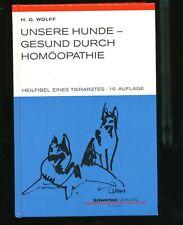 Unsere Hunde Gesund durch Homöopathie Heilfibel eines Tierarztes Hans G. Wolff