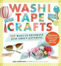 Washi Tape Crafts : 125 Ways to Decorate Your Life by Amy Anderson