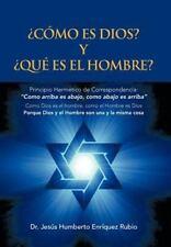 ¿CÓMo Es Dios? y ¿QuÉ Es el Hombre? by Jesús Humberto Enríquez Rubio (2012,...