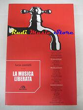 BOOK  LIBRO LUCA CASTELLI La musica liberata MP3 NAPSTER 2009 ARCANA lp*dvd live