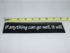 "Vinyl Bumper Sticker, ""If anything can go well, it will."" Gene's law."