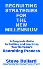 Recruiting Strategies for the New Millennium: A Corporate Guide to Building and