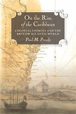 On the Rim of the Caribbean : Colonial Georgia and the British Atlantic World...