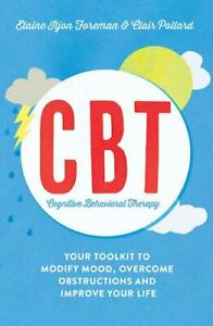 Cognitive Behavioural Therapy (CBT): Your Toolkit to Modify ... by Clair Pollard