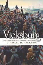 Vicksburg: The Campaign That Opened the Mississippi: By Michael B Ballard