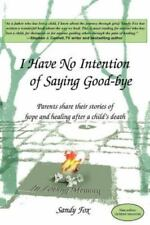 I Have No Intention of Saying Good-Bye: Parents Share Their Stories of Hope and
