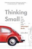 Thinking Small: The Long, Strange Trip of the Volkswagen Beetle by Hiott, Andre