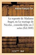 Le Repentir de Madame Angot, Ou le Mariage de Nicolas, Comedie-Folie en 2...