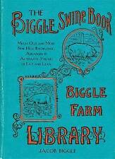 The Biggle Swine Book: Much Old and More New Hog Knowledge, Arranged in Alternat