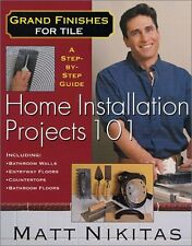 Grand Finishes for Tile: Home Installation Projects 101 by Matt Nikitas