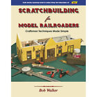 SCRATCHBUILDING for Model Railroaders - techniques are made simple - NEW BOOK