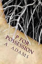 The P-O-S-S-e-S-S-I-o-N Chronicles: P for Possession by A. Adams (2016,...