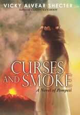 Curses and Smoke: A Novel of Pompeii by Vicky Alvear Shecter