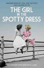 The Girl in the Spotty Dress: Memories from the 1950s, and the Photo That Change