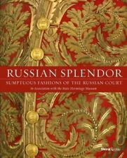 Russian Splendor : Sumptuous Fashions of the Russian Court, Hardcover by Piot...