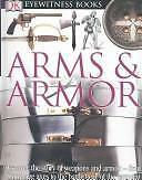 DK Eyewitness Books: Arms and Armor  (ExLib)