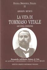 ADOLFO MUSCO - LA VITA DI TOMMASO VITALE (1857-1906) ILLUSTRE SINDACO DI NOLA