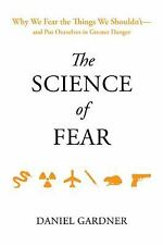 The Science of Fear: Why We Fear the Things We Shouldn't--and Put Ourselves in G