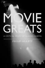 Movie Greats: A Critical Study of Classic Cinema by Gillett, Philip