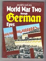 World War Two Through German Eyes, by James Lucas / QUALITY PB / MANY B&W PHOTOS