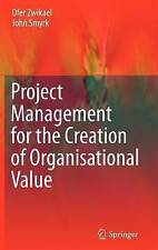 Project Management for the Creation of Organisational Value by Zwikael, Ofer, S