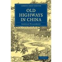 Old Highways China by Isabelle Williamson. Paperback 9781108015189 Cond=LN:NSD