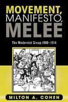 Movement, Manifesto, Melee: The Modernist Group, 1910-1914 - Paperback - GOOD