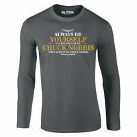 Men's Always Be Yourself Unless You Can Be Chuck Norris Long Sleeve T-Shirt
