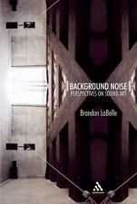 Background Noise: Perspectives on Sound Art, LaBelle, Brandon, New Book