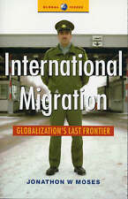 International Migration: Globalization's Last Frontier by Jonathon W. Moses...