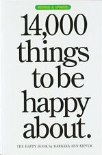 14,000 Things to Be Happy About By Barbara Ann Kipfer. 9780761147213
