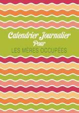 Calendrier Journalier Pour les Mères Occupées by Speedy Publishing Llc (2013,...