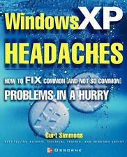 Windows XP Headaches: How to Fix Common (and Not So Common) Problems in a Hurry