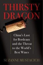 Thirsty Dragon: China's Lust for Bordeaux and the Threat to the World's Best Win