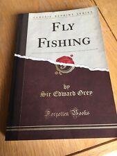 FLY FISHING SIR EDWARD GREY 1920 FORGOTTEN BOOKS FACSIMILE REPRINT EDITION