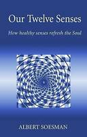 Our Twelve Senses. How Healthy Senses Refresh the Soul by Soesman, Albert (Paper