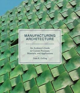 Manufacturing Architecture by Dana K Gulling Hardcover New