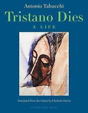 Tristano Dies : A Life, Elizabeth Harris, Antonio Tabucchi, Very Good Book