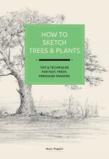 How to Sketch Plants: Tips and Techniques for Fast, Fun, Freehand Drawing, Paget