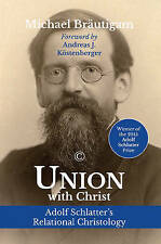 Union with Christ: Adolf Schlatter's Relational Christology by Michael...
