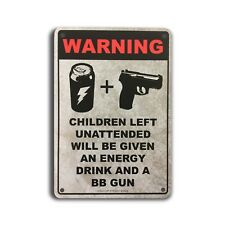 Metal Sign - Children left unattended will be given an energy drink and a bb-gun