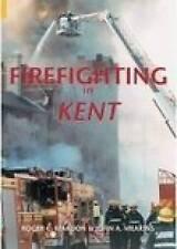 Firefighting in Kent by Roger C. Mardon, John A. Meakins (Paperback, 2004)