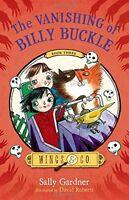 The Vanishing of Billy Buckle (Wings & Co.) by Sally Gardner