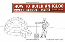 How to Build an Igloo: And Other Snow Shelters by Norbert E. Yankielun PhD