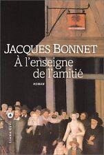 A l'enseigne de l'amitie.Jacques BONNET.Liana Levi B009