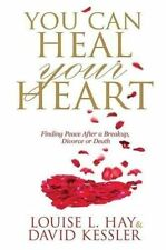 You Can Heal Your Heart: Finding Peace After a Breakup, Divorce or Death,Kessler