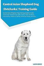 Central Asian Shepherd Dog (Ovtcharka) Training Guide Central Asian Shepherd.
