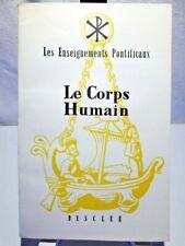 LE CORPS HUMAIN - LES ENSEIGNEMENTS PONTIFICAUX - ÉDITIONS DESCLÉE - 1953 TBE*