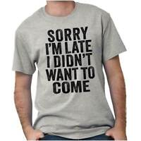 Sorry I'm Late Didnt Want To Come Funny Sassy Short Sleeve T-Shirt Tees Tshirts